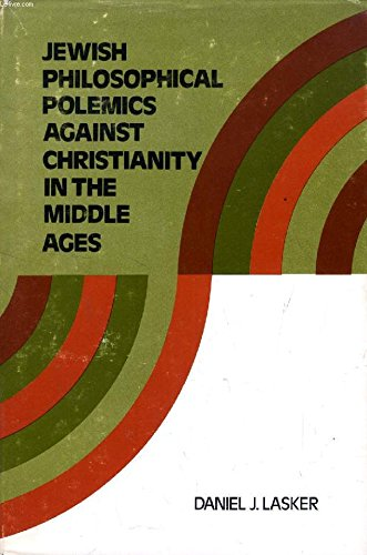 Jewish Philosophical Polemics Against Christianity in the Middle Ages: Lasker, Daniel J.
