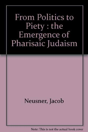 9780870686771: From Politics to Piety: The Emergence of Pharisaic Judaism