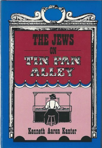 Jews on Tin Pan Alley: The Jewish Contribution to American Popular Music, 1830-1940: Kanter, ...