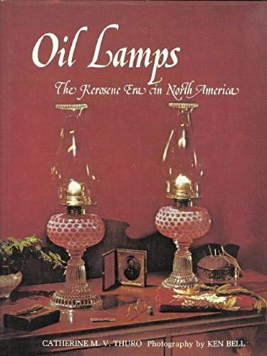 Oil Lamps: The Kerosene Era in North America: Catherine Thuro
