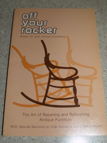 9780870691263: Off Your Rocker: The Art of Repairing and Refinishing Antique Furniture, with Special Sections on Oak Furniture and Caning Chairs