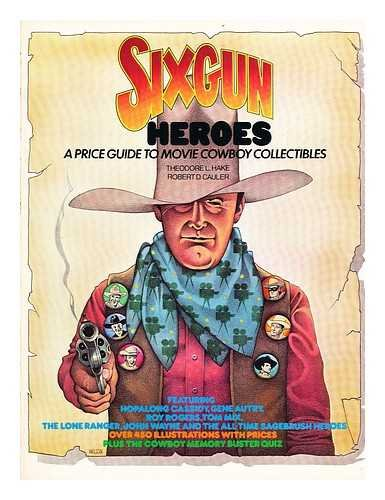 SIX GUN HEROES A Price Guide to Movie Cowboy Collectibles
