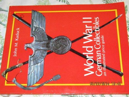 World War II German Collectibles: An Illustrated: John M Kaduck