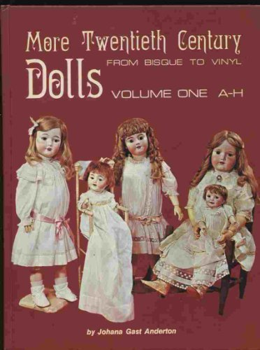 More Twentieth-Century Dolls: From Bisque to Vinyl : A-H (9780870692734) by Johana Gast Anderton