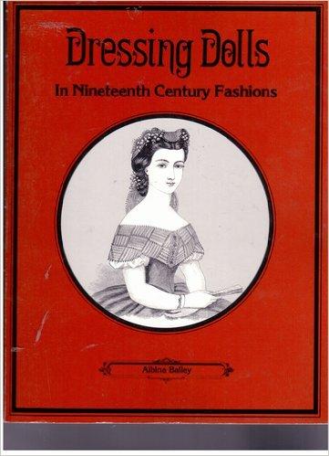 Dressing Dolls in Nineteenth Century Fashions: Bailey, Albina