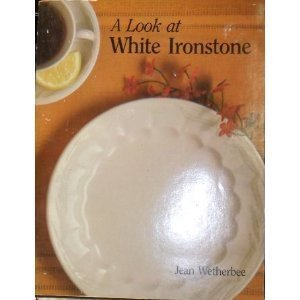A Look at White Ironstone: Wetherbee, Jean