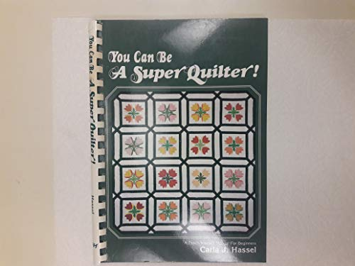 9780870692949: You Can Be a Super Quilter; A teach yourself manual for beginners