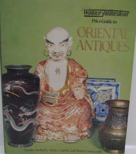 Wallace-Homestead Price Guide to Oriental Antiques First Edition (087069295X) by Andacht, Sandra; Mascarelli, Robert; Garthe, Nancy