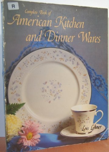 Complete book of American kitchen and dinner wares: Lois Lehner