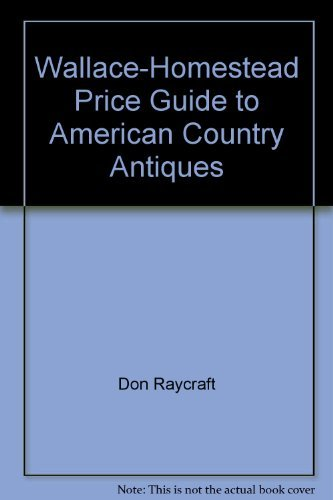 Wallace-Homestead Price Guide to American Country Antiques: Don Raycraft; Carol Raycraft