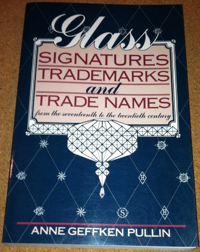 9780870694622: Glass Signatures, Trademarks and Trade Names: From the Seventeenth to the Twentieth Century