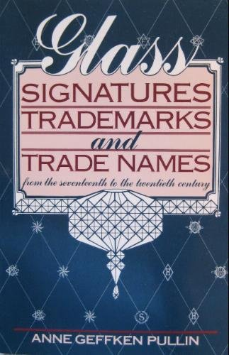 Glass Signatures, Trademarks and Trade Names: From the Seventeenth to the Twentieth Century: Pullin...
