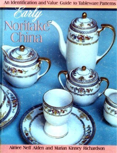 Early Noritake China: An Identification and Value: Aimee Neff Alden,