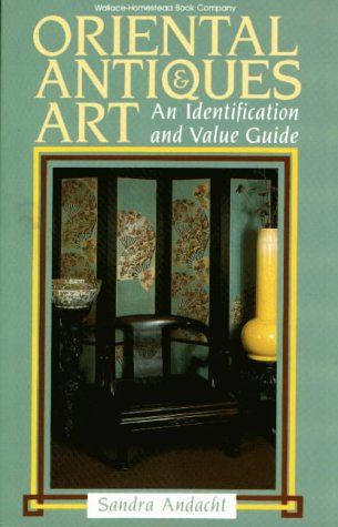 Oriental Antiques and Art: An Identification and Value Guide (0870694855) by Sandra Andacht