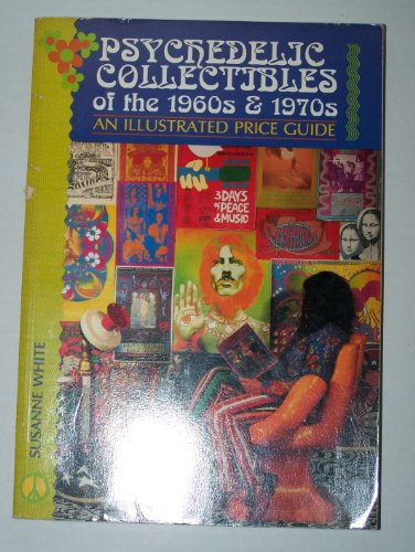 Psychedelic Collectibles of the 1960s and 1970s: An Illustrated Price Guide