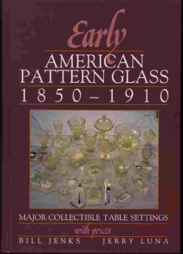 Early American Pattern Glass 1850-1910: Major Collectible Table Settings With Prices: Jenks, Bill; ...