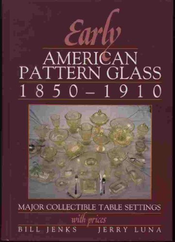 9780870695452: Early American Pattern Glass 1850-1910: Major Collectible Table Settings With Prices