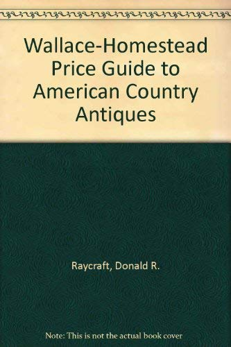 American Country Antiques Wallace H (Wallace-Homestead Price Guide to American Country Antiques): ...