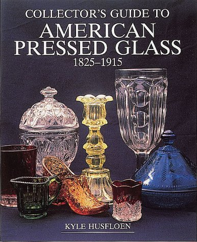 Collector's Guide to American Pressed Glass, 1825-1915 (Wallace-Homestead Collector's ...