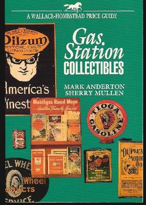 Gas Station Collectibles (Wallace-Homestead Price Guide): Anderton, Mark; Mullen, Sherry