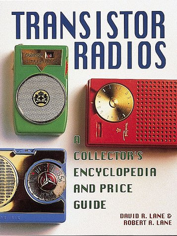 Transistor Radios 9780870697128 Shows and describes collectible transistor radios, including novelty radios, and lists current values