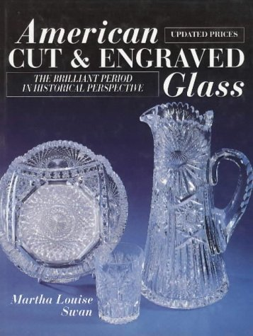 American Cut and Engraved Glass: The Brilliant Period in Historical Perspective: Swan, Martha ...