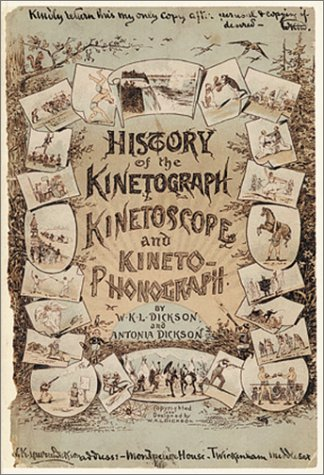 History Of The Kinetograph, Kinetoscope And Kinetophonograph: Dickson, W.K.L.; Dickson, Antonia; ...