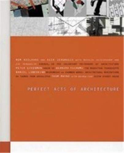 Perfect Acts Of Architecture: Zenghelis, Elia; Kipnis, Jeffrey; Lowry, Glenn