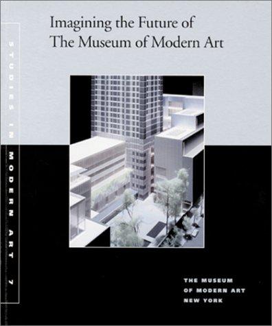 Imagining the Future of The Museum of Modern Art: Studies in Modern Art 7