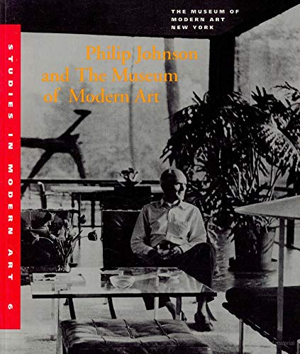 Philip Johnson and The Museum of Modern Art (Studies in Modern Art 6) (9780870701177) by Kirk Varnedoe; Terence Riley; Peter Reed; Mirka Benes