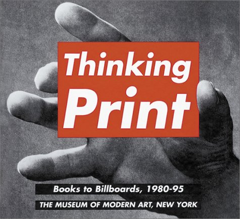 Thinking Print : Books to Billboards, 1980-1995: Wye, Deborah