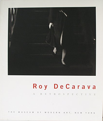 Roy DeCarava: A Retrospective, with an Essay By Sherry Turner DeCarava: Peter Galassi