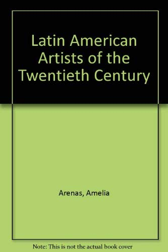 Latin American artists of the twentieth century: A selection from the exhibition = Artistas ...