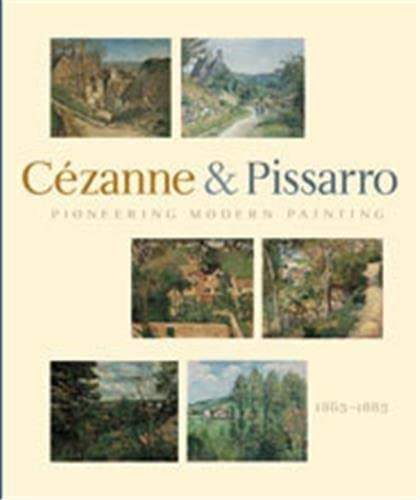 Pioneering Modern Painting Cezanne and Pissarro, 1865-1885: Pissarro, Joachim & Paul Cezanne & ...
