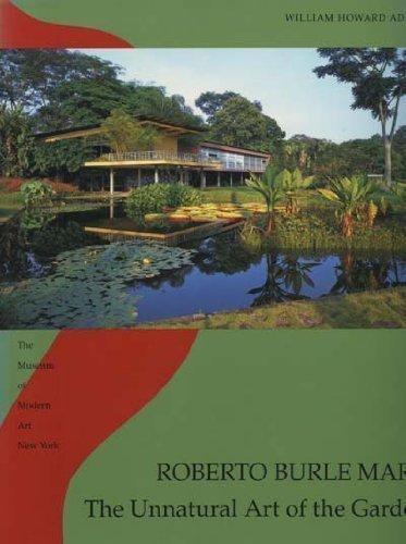 Roberto Burle Marx: The Unnatural Art of: William Howard Adams