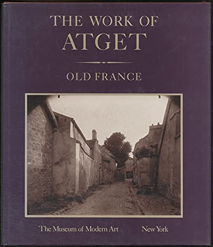 The Work of Atget Old France: Atget, E.) Szarkowski & Hambourg, John & Maria Morris