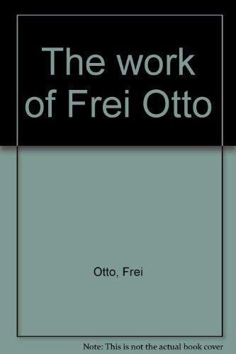 The Work of Frei Otto: Otto, Frei