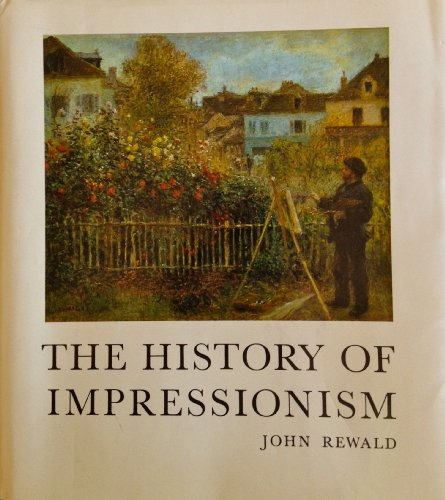 The History of Impressionism: Rewald, John