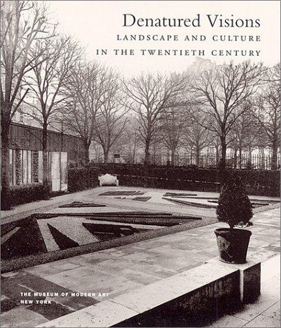 Denatured Visions : Landscape and Culture in the Twentieth Century: Beardsley, John; Constant, ...