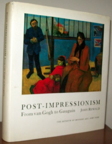 Post-Impressionism: From Van Gogh to Gauguin: John Rewald