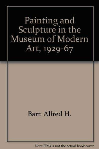 Painting and Sculpture in the Museum of: Barr, Alfred H.