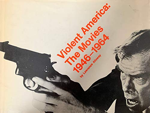 Violent America: the movies, 1946-1964: Alloway, Lawrence