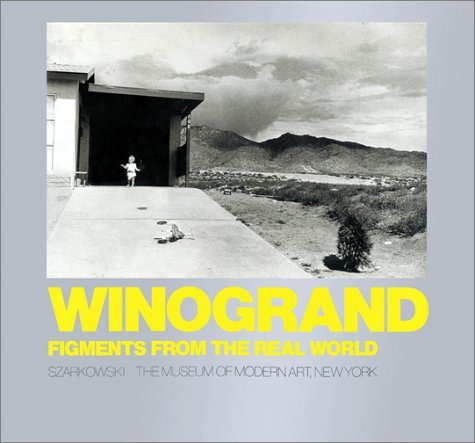 Winogrand: Figments from the Real World: Winogrand, Garry;Szarkowski, John;Museum of Modern Art (...