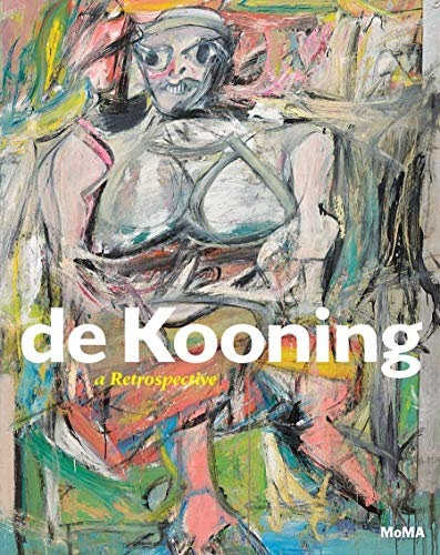 De Kooning: A Retrospective: John Elderfield, John