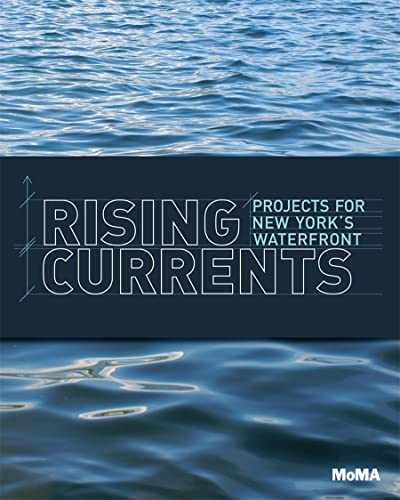 Rising Currents: Projects for New York's Waterfront: Bergdoll, Barry; Oppenheimer, Michael
