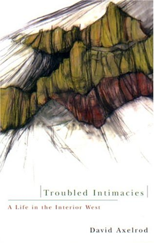 Troubled Intimacies: A Life in the Interior West (0870710389) by Axelrod, David