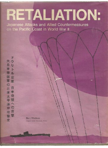 Retaliation: Japanese Attacks and Allied Countermeasures on the Pacific Coast in World War II: ...