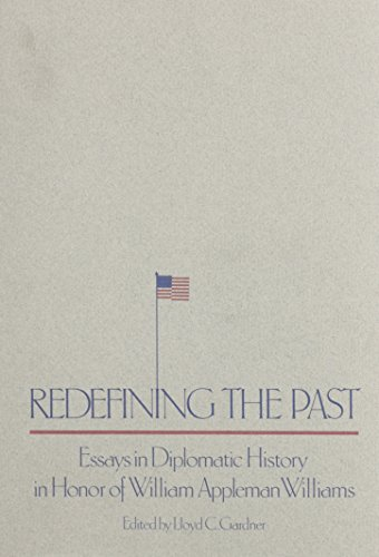 Redefining the Past: Essays in Diplomatic History in Honor of William Appleman Williams (0870713485) by Gardner, Lloyd