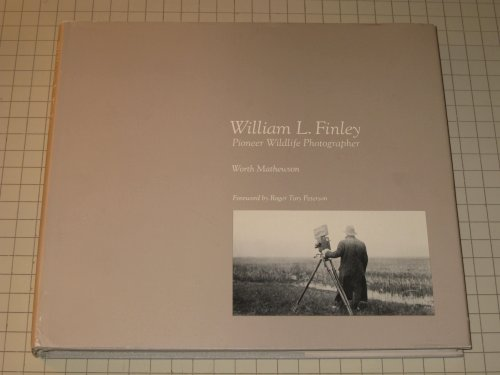 William L. Finley: Pioneer Wildlife Photographer