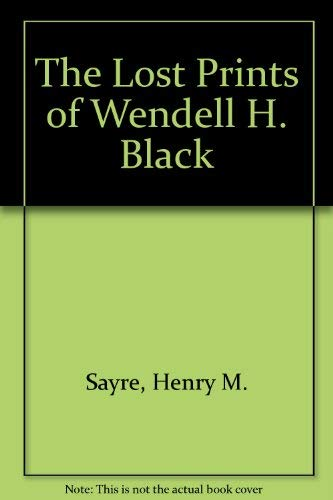 The Lost Prints of Wendell H. Black: Sayre, Henry M.